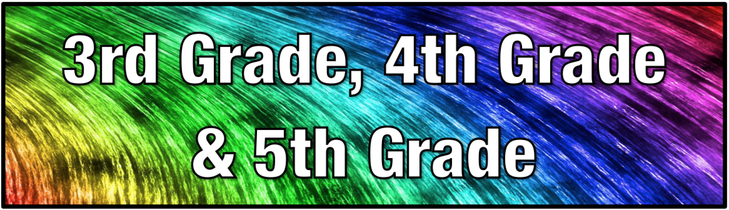 3rd Grade, 4th Grade, 5th Grade
